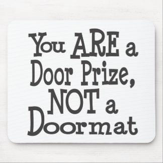Usted es un premio de la puerta no un Doormat Mou Alfombrilla De Ratones