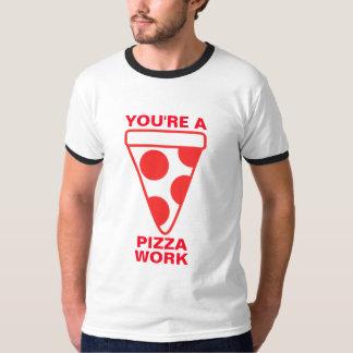Usted es un trabajo de la pizza camisas