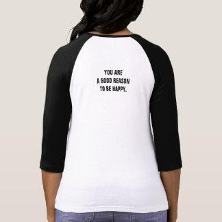 """""""Usted es una buena razón para ser"""" camisa feliz d"""