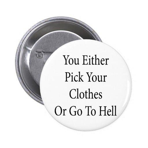 Usted escoge su ropa o va al infierno pin redondo 5 cm
