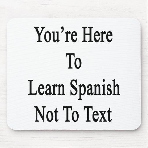 Usted está aquí aprender español no al texto tapetes de ratón
