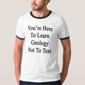 Usted está aquí aprender la geología no al texto remera