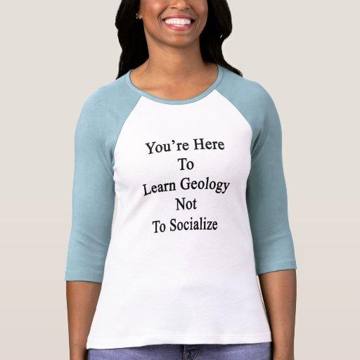 Usted está aquí aprender la geología para no socia camisetas