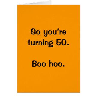 Usted está dando vuelta tan a 50.  Abucheo hoo. Tarjeta De Felicitación