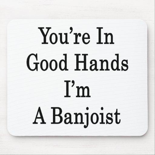 Usted está en buenas manos que soy Banjoist Alfombrilla De Ratones