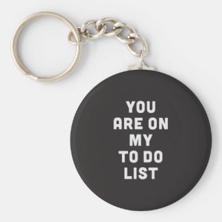 Usted está en mi para hacer la lista llavero redondo tipo pin