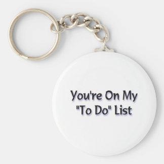 """Usted está en mi """"para hacer"""" la lista llavero redondo tipo pin"""