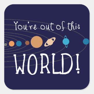 ¡Usted está fuera de este mundo! Pegatina Cuadrada