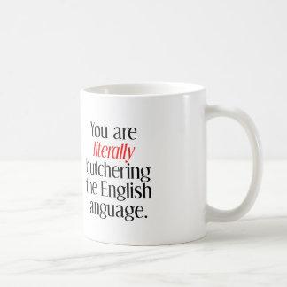 Usted está matando literalmente la lengua inglesa taza clásica