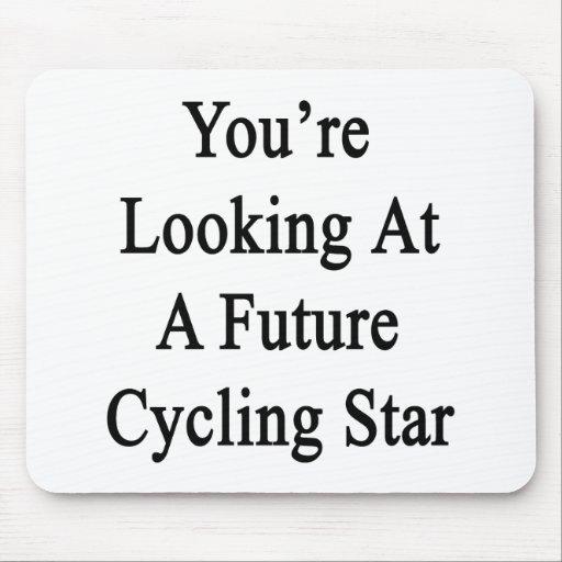 Usted está mirando una estrella de ciclo futura alfombrillas de ratón