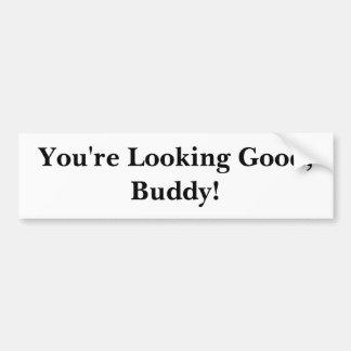 ¡Usted está pareciendo bueno, compinche! Etiqueta De Parachoque