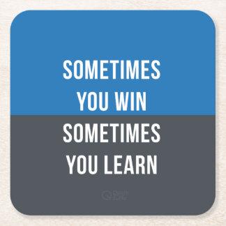 Usted gana a veces, usted aprende a veces el posavasos de cartón cuadrado