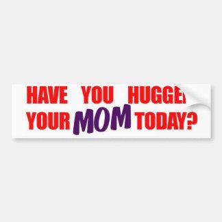 ¿Usted ha abrazado a su mamá hoy? Pegatina De Parachoque