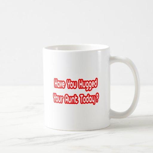 ¿Usted ha abrazado a su tía Today? Tazas De Café