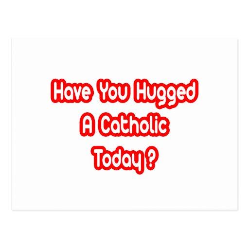 ¿Usted ha abrazado a un católico hoy? Tarjetas Postales