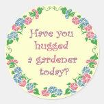 ¿Usted ha abrazado a un jardinero hoy? Pegatina Redonda