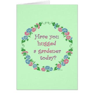 ¿Usted ha abrazado a un jardinero hoy? Felicitacion