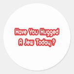 ¿Usted ha abrazado a un judío hoy? Pegatina Redonda