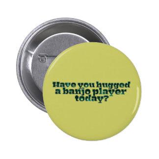 ¿Usted ha abrazado a un jugador del banjo hoy? Pin Redondo De 2 Pulgadas