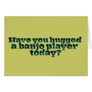 ¿Usted ha abrazado a un jugador del banjo hoy? Tarjeta De Felicitación