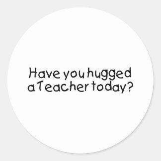 ¿Usted ha abrazado a un profesor hoy? Pegatina Redonda