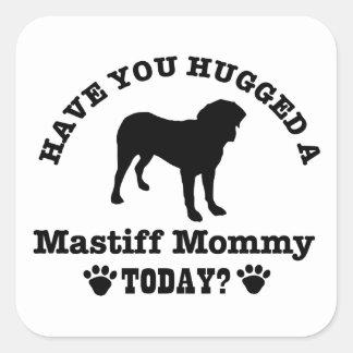 ¿Usted ha abrazado a una mamá del mastín hoy? Raza Pegatina Cuadrada