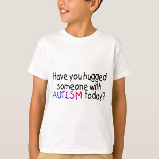 ¿Usted ha abrazado alguien con autismo hoy? Playera