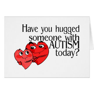 ¿Usted ha abrazado alguien con autismo hoy? Tarjeta De Felicitación