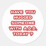 ¿Usted ha abrazado alguien con PARA AÑADIR hoy? Pegatina Redonda