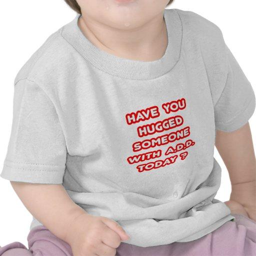 ¿Usted ha abrazado alguien con PARA AÑADIR hoy? Camiseta