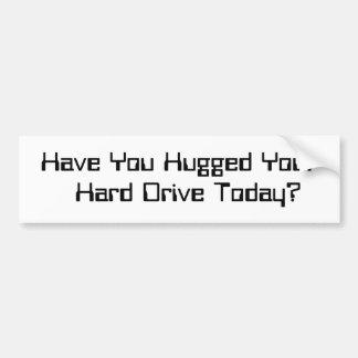 """¿""""Usted ha abrazado su impulsión dura hoy? """" Pegatina Para Auto"""