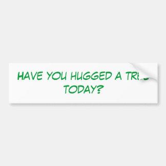 ¿Usted ha abrazado un árbol hoy? Etiqueta De Parachoque