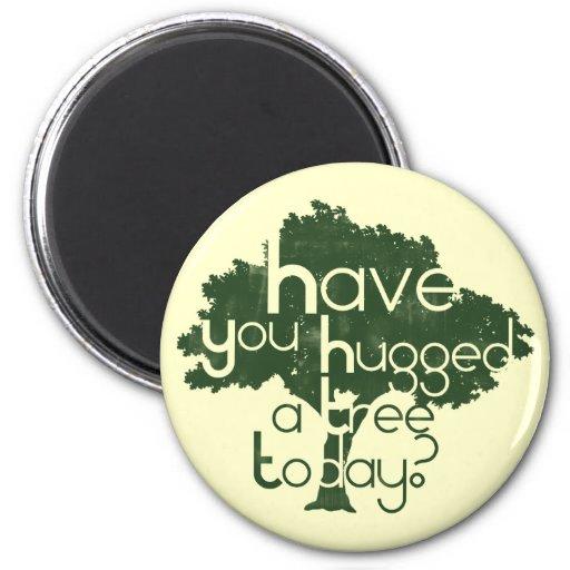 ¿Usted ha abrazado un árbol hoy? Imanes Para Frigoríficos