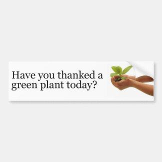 ¿Usted ha agradecido una planta verde hoy? Pegatina Para Auto