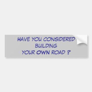 ¿Usted ha considerado construir su PROPIO camino? Pegatina De Parachoque