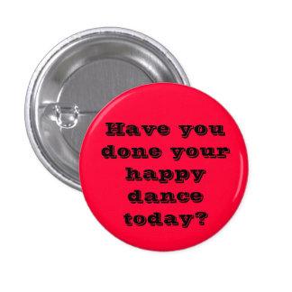 ¿Usted ha hecho su danza feliz hoy? Pin Redondo De 1 Pulgada