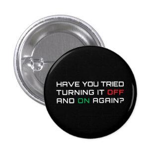 ¿Usted ha intentado girarlo apagado y otra vez? Pin Redondo De 1 Pulgada
