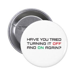 ¿Usted ha intentado girarlo apagado y otra vez? Pin Redondo De 2 Pulgadas