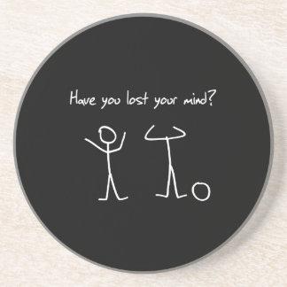¿Usted ha perdido su mente? Posavasos Personalizados