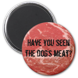 ¿Usted ha visto la carne de perro? Imán Redondo 5 Cm