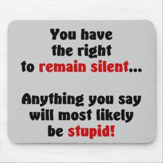 Usted hace que la derecha a siga siendo silenciosa alfombrillas de ratón