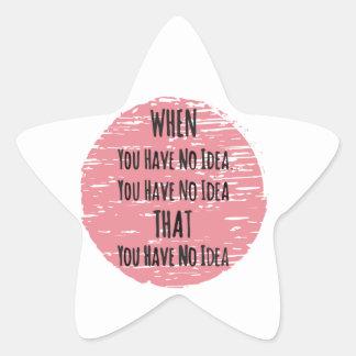 Usted hace que ninguna idea - para el desorientado pegatina en forma de estrella
