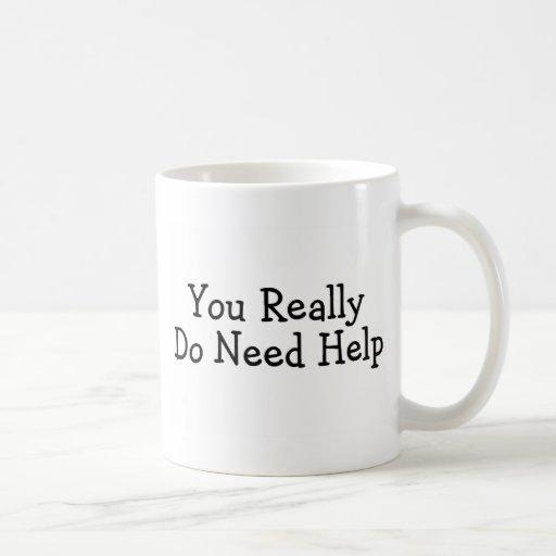 Usted hace realmente necesita ayuda taza de café