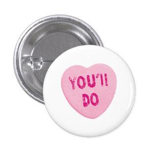 Usted hará el caramelo divertido del corazón del pin redondo de 1 pulgada