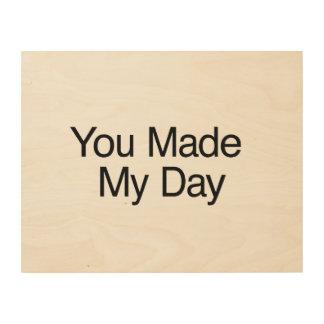 Usted hizo mi día cuadro de madera