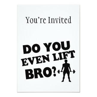 """¿Usted incluso levanta Bro? Invitación 5"""" X 7"""""""