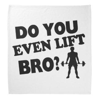 ¿Usted incluso levanta Bro