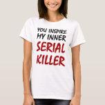 Usted inspira a mi asesino en serie interno playera