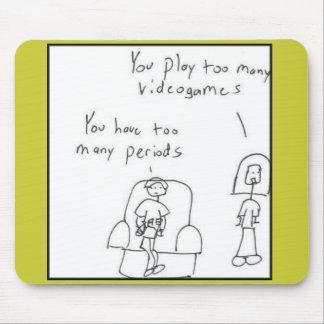 Usted juega a demasiados videojuegos… alfombrilla de ratones