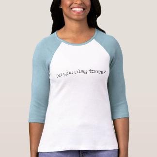 ¿Usted juega tonos? T Shirts